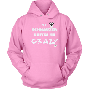 My Schnauzer Drives Me Crazy Hoodie Pink