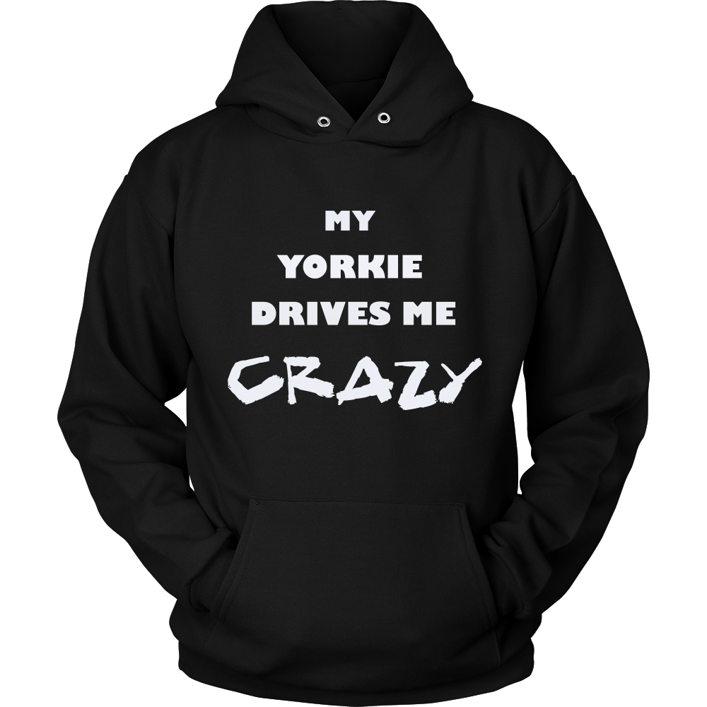 Yorkshire Terrier Drives Me Crazy Hoodie