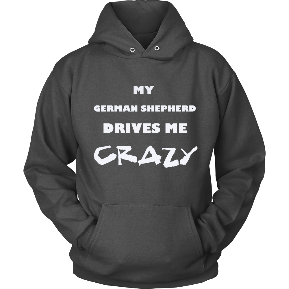 German Shepherd Drives Me Crazy Hoodie