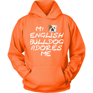 My English Bulldog Adores Me Hoodie