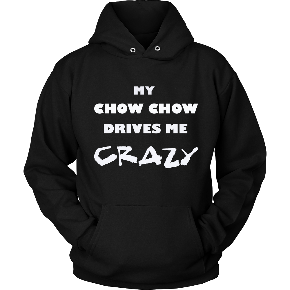 Chow Chow Drives Me Crazy Hoodie