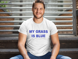 My Grass is Blue (blue font) Unisex T-shirt
