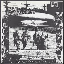 Civil Disobedience - In A Few Hours Of Madness 7""