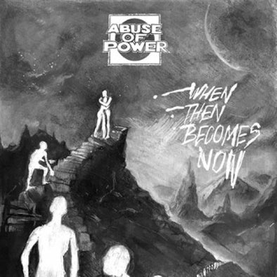 Abuse Of Power - When Then Becomes Now 7""