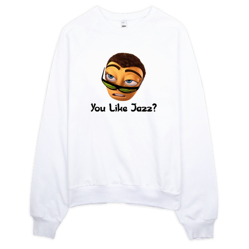 YOU LIKE JAZZ? SWEATSHIRT