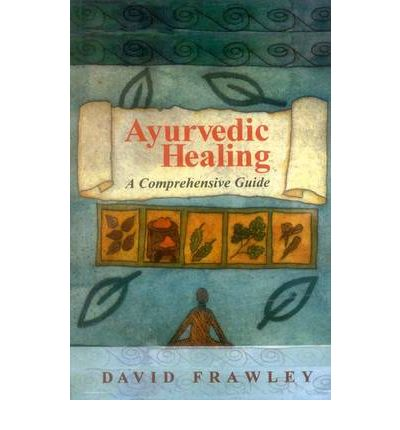 Ayurvedic Healing, A Comprehensive Guide - Bio Veda Ayurvedic Books