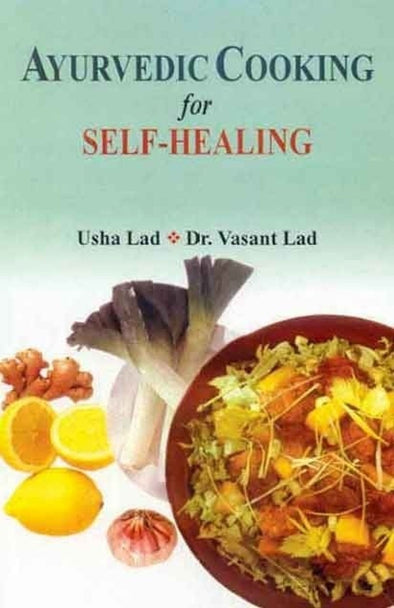 Ayurvedic Cooking for Self-Healing -  Usha Lad, Dr Vasant Lad, Bio Veda Ayurvedic Books