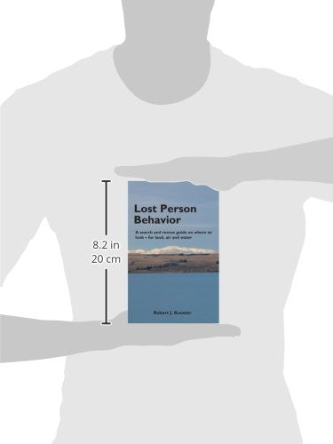 Lost Person Behavior: A search and rescue guide on where to look - for land, air and water