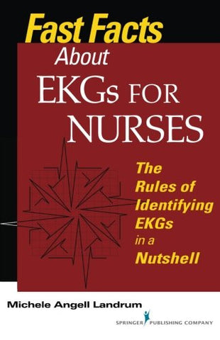Fast Facts About EKGs for Nurses: The Rules of Identifying EKGs in a Nutshell (Fast Facts (Springer)