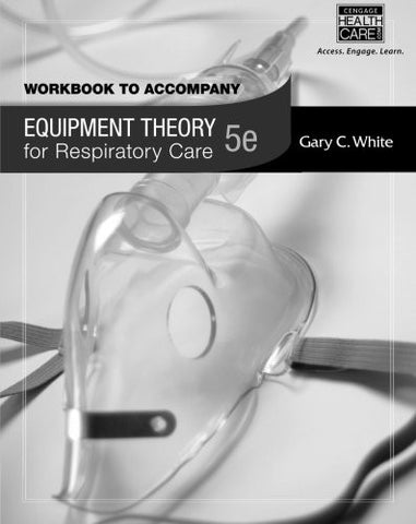 Workbook for White's Equipment Theory for Respiratory Care, 5th
