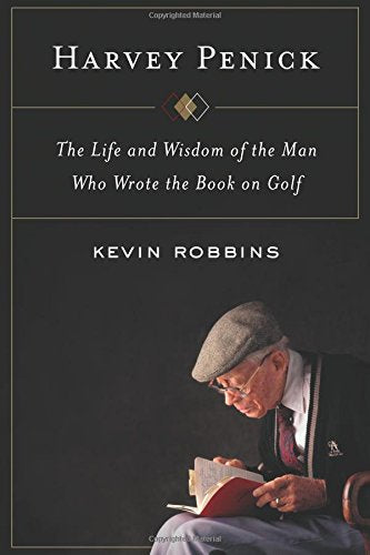 Harvey Penick: The Life and Wisdom of the Man Who Wrote the Book on Golf