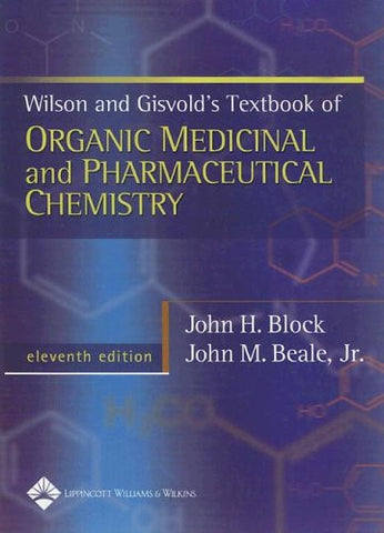Wilson & Gisvold's Textbook of Organic Medicinal and Pharmaceutical Chemistry (Wilson and Gisvold's