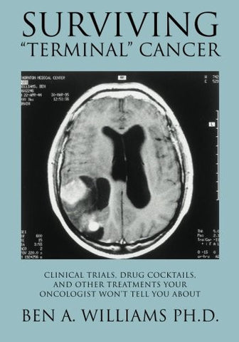 "Surviving ""Terminal"" Cancer: Clinical Trials, Drug Cocktails, and Other Treatments Your Oncologist W"