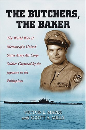 The Butchers, the Baker: The World War II Memoir of a United States Army Air Corps Soldier Captured by the Japanese in the Philippines