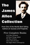 The James Allen Collection: As a Man Thinketh, All These Things Added, the Way of Peace, Above Life'