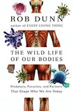The Wild Life of Our Bodies: Predators, Parasites, and Partners That Shape Who We Are Today