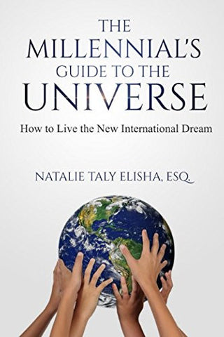 The Millennial's Guide to the Universe: How to Live the New International Dream