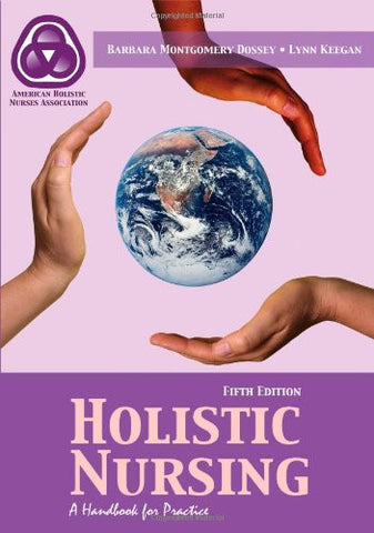 Holistic Nursing: A Handbook For Practice (Dossey, Holistic Nursing)
