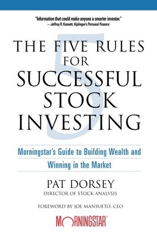 The Five Rules for Successful Stock Investing: Morningstar's Guide to Building Wealth and Winning in