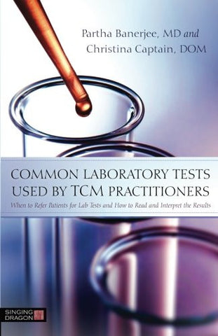 Common Laboratory Tests Used by TCM Practitioners: When to Refer Patients for Lab Tests and How to R