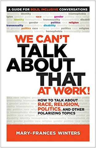 We Can't Talk about That at Work!: How to Talk about Race, Religion, Politics, and Other Polarizing