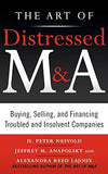The Art of Distressed M&A: Buying, Selling, and Financing Troubled and Insolvent Companies (Art of M