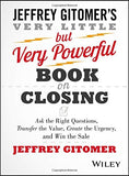 The Very Little but Very Powerful Book on Closing: Ask the Right Questions, Transfer the Value, Crea
