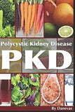 PKD Diet The Kidney: A Guide to Polycystic Kidney Health Through Diet (Polycystic Organ Disease Diet