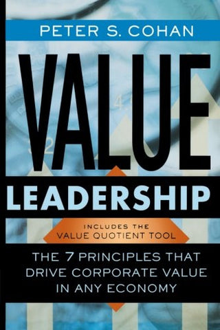 Value Leadership: The 7 Principles that Drive Corporate Value in Any Economy
