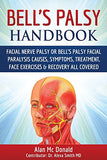 Bell's Palsy Handbook: Facial Nerve Palsy or Bell's Palsy facial paralysis causes, symptoms, treatme