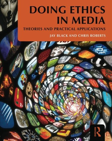 Doing Ethics in Media: Theories and Practical Applications