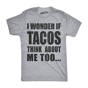 I Wonder If Tacos Think about Me Too Tee