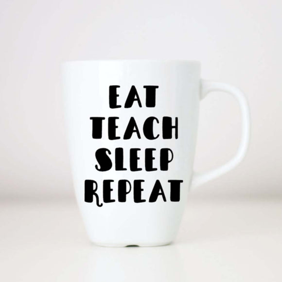 Eat Teach Sleep Repeat Coffee Mug