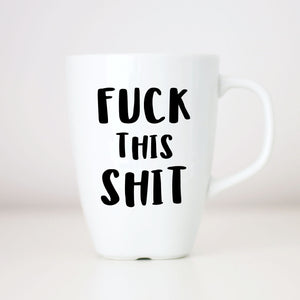 ADULTS ONLY Fuck This Shit Coffee Mug