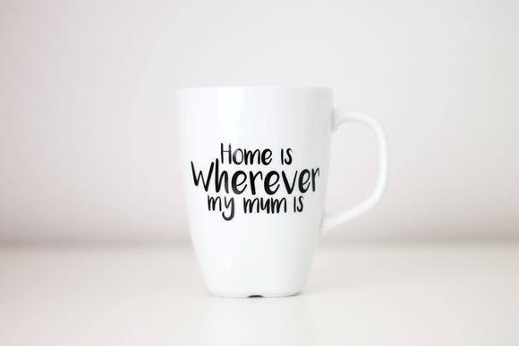 Mum Coffee Cup, Mothers Day Mug, Mother's Day gift, Home is Wherever my Mum is, Mothers Day 2017, MD Gift, gift for her, Mummy gift, tea cup