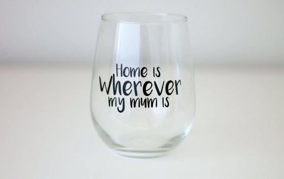 Mum Wine Glass, Mothers Day Stemless wine, Mothers Day gift, Home is Wherever my Mum is, Mothers Day 2017, MD Gift, gift for her, Mummy gift