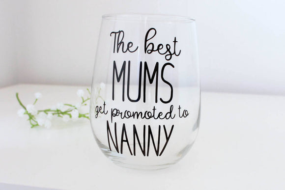 The best Mums get promoted, Mothers Day gift,  Mothers Day Wine Glass, Grandmother gift, Gift for grandparent, gift for mum, present for her