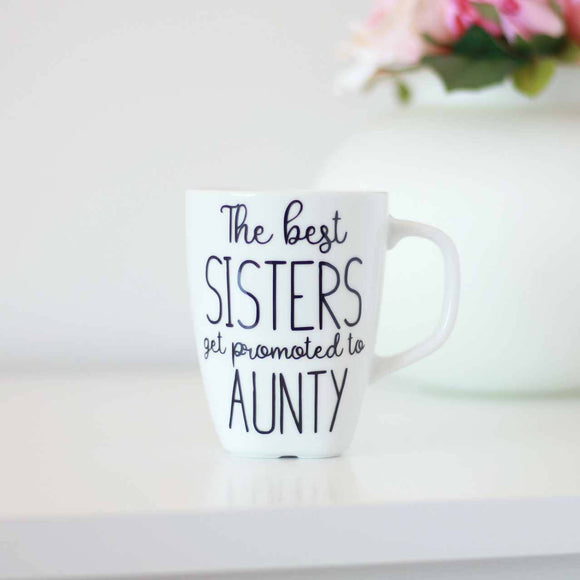 The best sisters get promoted to Aunty, pregnancy announcement, Gift for sister, Sister Coffee Mug, Aunty tea cup, Gift for new Aunty