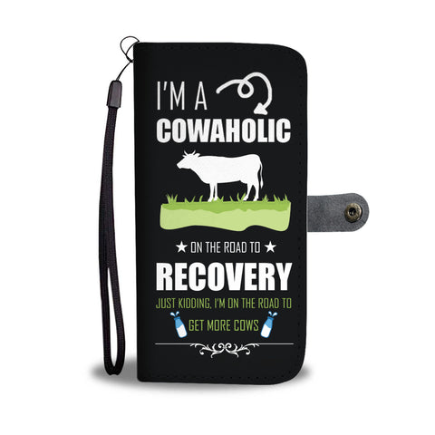 I'm A Cowaholic On The To Recovery Wallet Phone Case