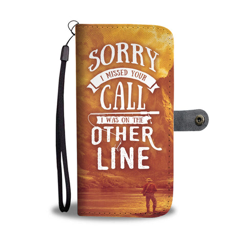 Sorry I Missed Your Call, I was On The Other Line Wallet Phone Case