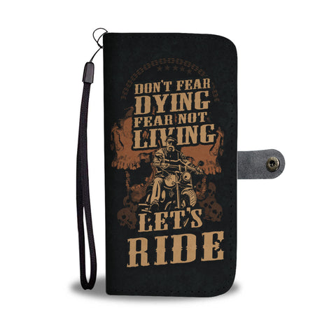 Don't Fear Dying Fear Not Living, Let's Ride Wallet Phone Case