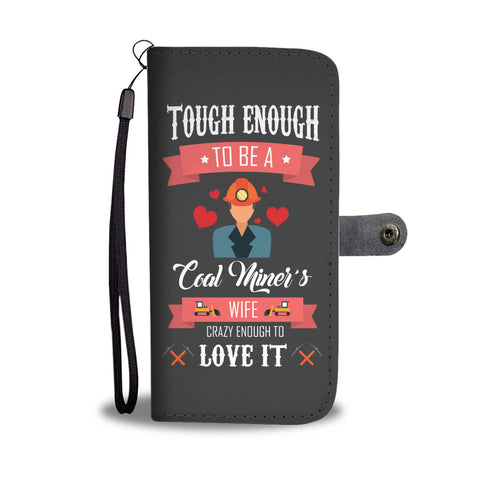 Tough Enough To Be A Coal Miner's, Wife Crazy Enough To Love It Wallet Phone Case