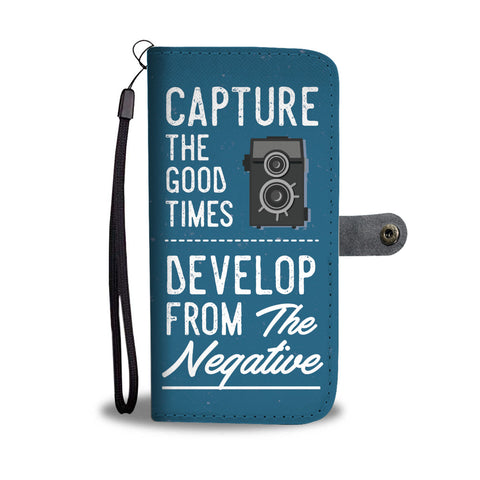 Capture The Good Times Develop From The Negative Wallet Phone Case