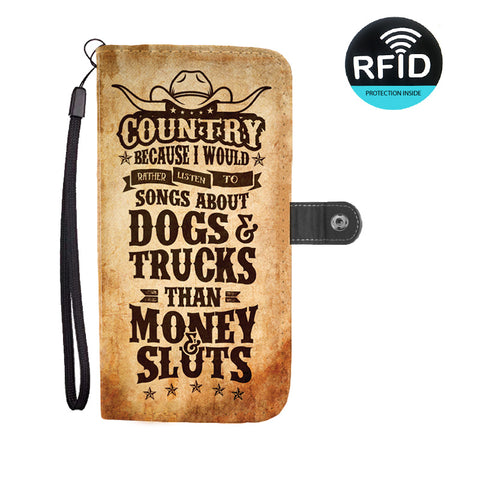 Country Because I Would Rather Listen To Songs About Dogs & Trucks Than Money Sluts  Wallet Phone Case
