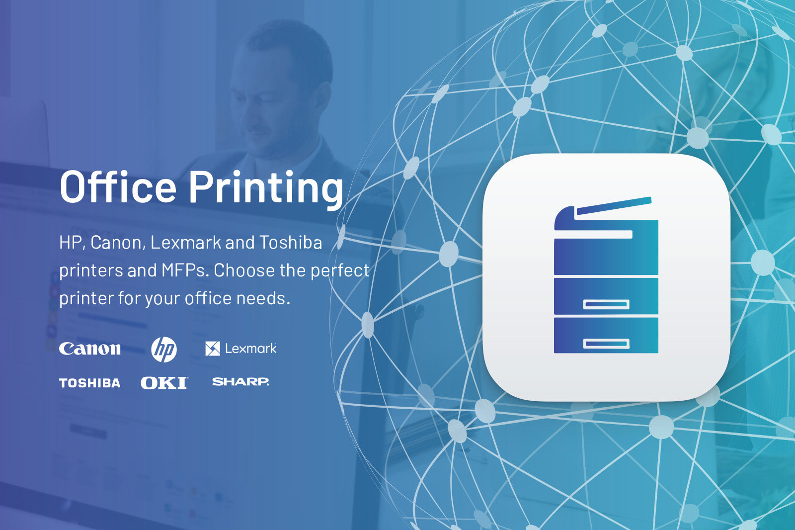 Office Printing. HP, Canon, Lexmark and Toshiba printers and MFPs. Choose the perfect printer for your office needs.