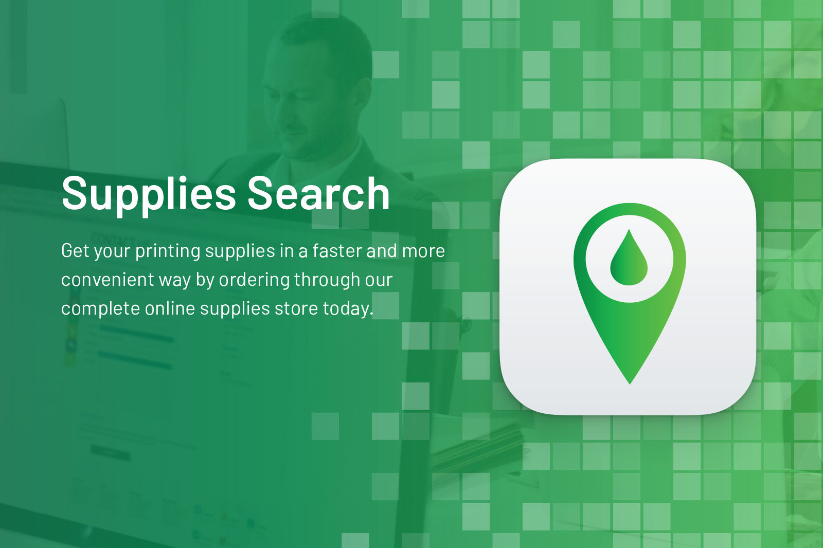 Supplies Search. Get your printing supplies in a faster and more convenient way by ordering through our complete online supplies store today.