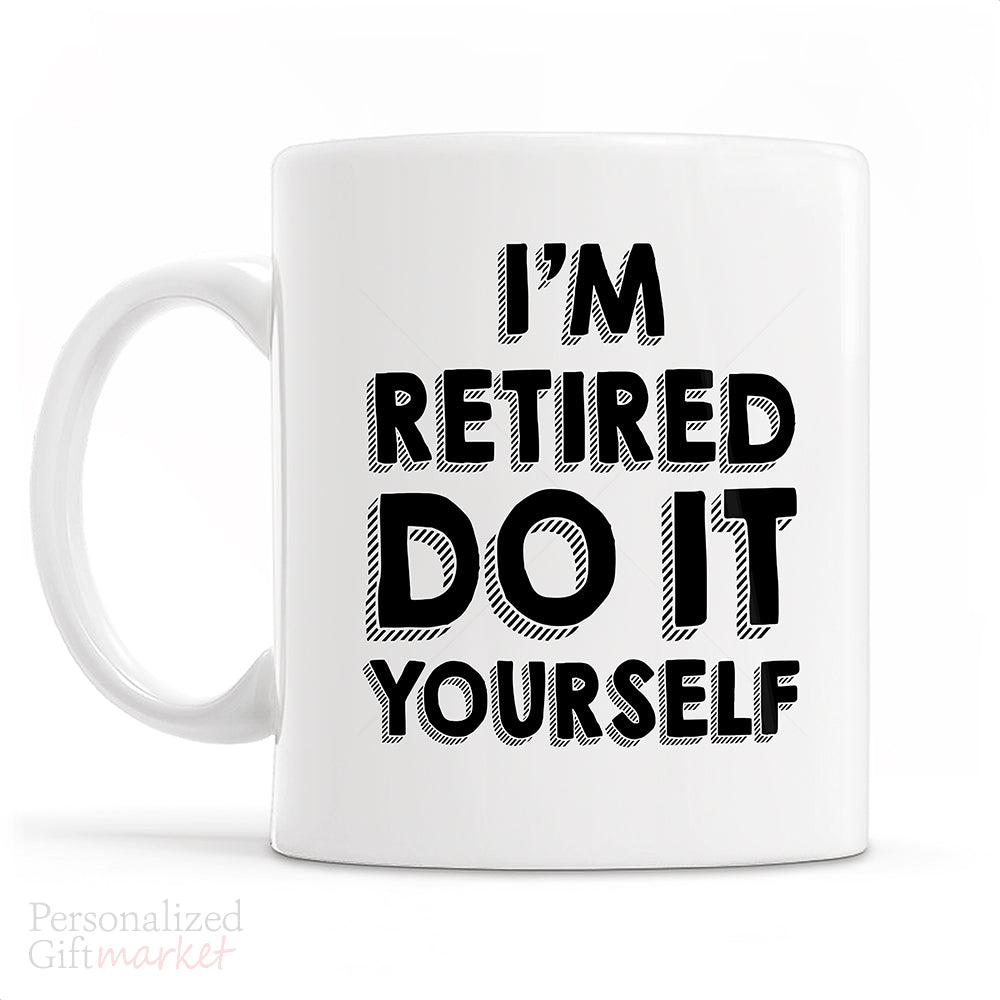 Funny retirement gift personalized gift market teacher retirement gift for man im retired do it yourself mug solutioingenieria Gallery