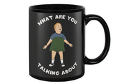 Bobby Hill What Are You Talking About Coffee Mug
