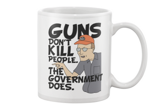 "Dale Gribble"" Guns Don't Kill People, The Government Does"" King Of The Hill  Coffee Mug - Killed Fitty Men"