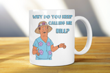Why Do You Keep Calling Me Bill King Of The Hill Coffee Mug - Killed Fitty Men